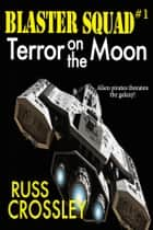 Blaster Squad #1 Terror on the Moon - Terror on the Moon ebook by Russ Crossley