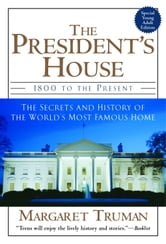 The President's House - 1800 to the Present The Secrets and History of the World's Most Famous Home ebook by Margaret Truman