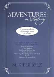 Adventures in Poetry - A septenary collection of fascinating poems for all ages ebook by M. Kienholz