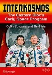 Interkosmos - The Eastern Bloc's Early Space Program ebook by Colin Burgess,Bert Vis