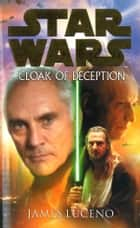 Star Wars: Cloak Of Deception ebook by James Luceno