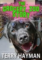The Grocery Zoo Story ebook by Terry Hayman