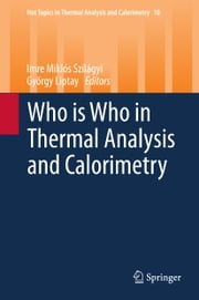 Who is Who in Thermal Analysis and Calorimetry ebook by Imre Miklós Szilágyi,György Liptay