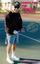 Tennis Tips For Senior Tennis Hackers ebook by Thomas Bullock