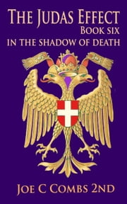 The Judas Effect: Book #6 In The Shadow Of Death ebook by Joe C Combs 2nd