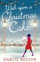 Wish Upon A Christmas Cake ebook by