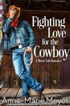 Fighting Love for the Cowboy - A Sweet Cowboy Romance ebook by Anne-Marie Meyer
