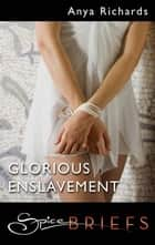 Glorious Enslavement ebook by Anya Richards