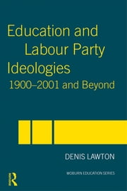 Education and Labour Party Ideologies 1900-2001and Beyond ebook by Denis Lawton