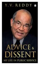 Advice and Dissent: My Life in Public Service ebook by Y.V. Reddy