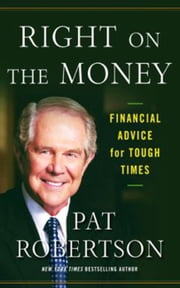 Right on the Money - Financial Advice for Tough Times. ebook by Pat Robertson