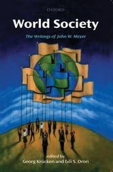 World Society: The Writings of John W. Meyer ebook by Georg Krücken; Gili S. Drori