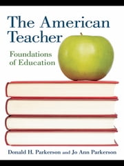 The American Teacher - Foundations of Education ebook by Donald H. Parkerson,Jo Ann Parkerson
