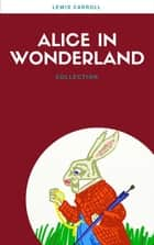 Alice In Wonderland: Collection (Lecture Club Classics) ebook by Lewis Carroll