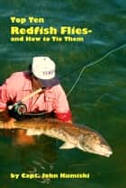 Ten Top Redfish Flies: And How to Tie Them ebook by John Kumiski