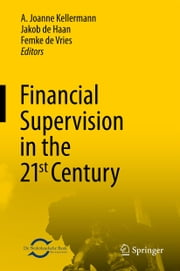 Financial Supervision in the 21st Century ebook by Joanne A. Kellermann,Jakob de Haan,Femke de Vries