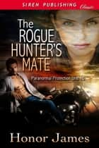 The Rogue Hunter's Mate ebook by Honor James