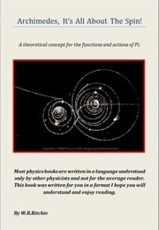 Archimedes, It's All About The Spin! ebook by William Ritchie