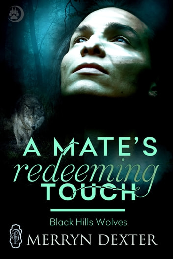 A Mate's Redeeming Touch (Black Hills Wolves #44) ebook by Merryn Dexter