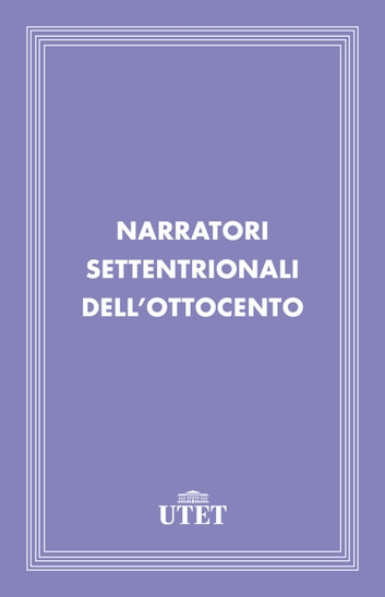 Narratori settentrionali dell'Ottocento ebook by Aa. Vv.
