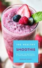 100 Healthy Smoothie Recipes To Detoxify And For More Vitality (Diet Smoothie Guide For Weight Loss And Feeling Great In Your Body) ebook by HOMEMADE LOVING'S, HOMEMADE LOVING'S