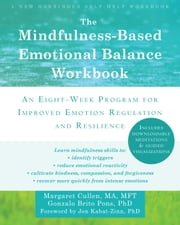 The Mindfulness-Based Emotional Balance Workbook - An Eight-Week Program for Improved Emotion Regulation and Resilience ebook by Margaret Cullen, MA, MFT,Gonzalo Brito Pons, PhD,Jon Kabat-Zinn, PhD