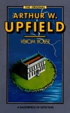 Venom House - An Inspector Bonaparte Mystery #16 featuring Bony, the first Aboriginal detective ebook by Arthur W. Upfield