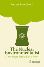 The Nuclear Environmentalist - Is There a Green Road to Nuclear Energy? ebook by Juan José Gomez Cadenas