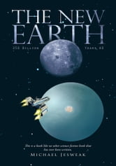 The New Earth - 250 Billion Years AD ebook by Michael Jesweak