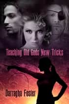 Teaching Old Gods New Tricks ebook by Darragha Foster