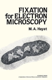 Fixation for Electron Microscopy ebook by Hayat, M.A. (Eric)