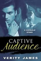 Captive Audience: A Cuckold Story ebook by Verity James
