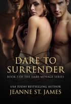 Dare to Surrender ebook by Jeanne St. James