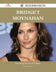 Bridget Moynahan 66 Success Facts - Everything you need to know about Bridget Moynahan ebook by Jennifer Workman
