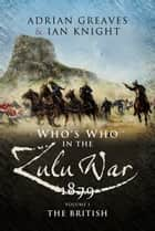 Who's Who in the Anglo Zulu War 1879 ebook by Adrian Greaves