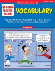 No Boring Practice, Please! Vocabulary: Reproducible Practice Pages PLUS Easy-to-Score Quizzes That Boost Kids' Word Power and Comprehension ebook by Jarnicki, Harold