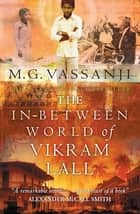 The In-Between World Of Vikram Lall ebook by M. G. Vassanji