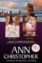 It's Complicated - An Ann Christopher Boxed Set ebook by Ann Christopher