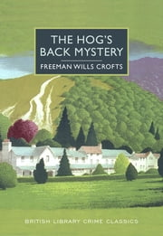 The Hog's Back Mystery - A British Library Crime Classic ebook by Freeman Crofts