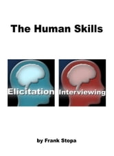 The Human Skills: Elicitation & Interviewing ebook by Frank Stopa