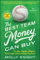 The Best Team Money Can Buy - The Los Angeles Dodgers' Wild Struggle to Build a Baseball Powerhouse ebook by Molly Knight