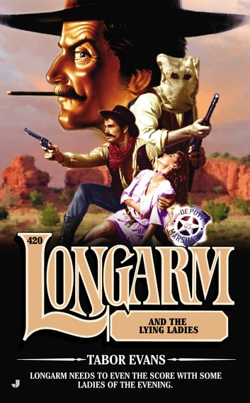 Longarm 420 - Longarm and the Lying Ladies eBook by Tabor Evans