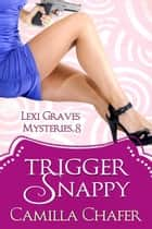Trigger Snappy (Lexi Graves Mysteries, 8) ebook by Camilla Chafer