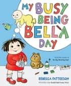 My Busy Being Bella Day ebook by Rebecca Patterson