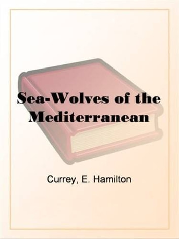 Sea-Wolves Of The Mediterranean ebook by E. Hamilton Currey