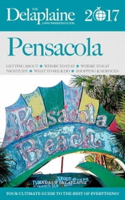 Pensacola - The Delaplaine 2017 Long Weekend Guide - Long Weekend Guides ebook by Andrew Delaplaine