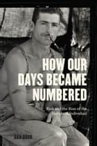 How Our Days Became Numbered ebook by Dan Bouk