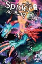 So I'm a Spider, So What?, Vol. 3 (light novel) ebook by Okina Baba, Tsukasa Kiryu