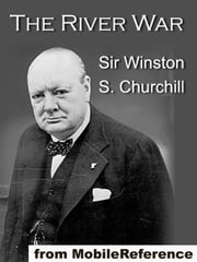 The River War: An Account Of The Reconquest Of The Sudan (Mobi Classics) ebook by Sir Winston S. Churchill