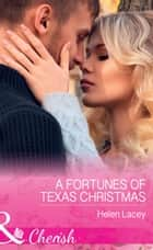 A Fortunes Of Texas Christmas (Mills & Boon Cherish) (The Fortunes of Texas, Book 1) ebook by Helen Lacey